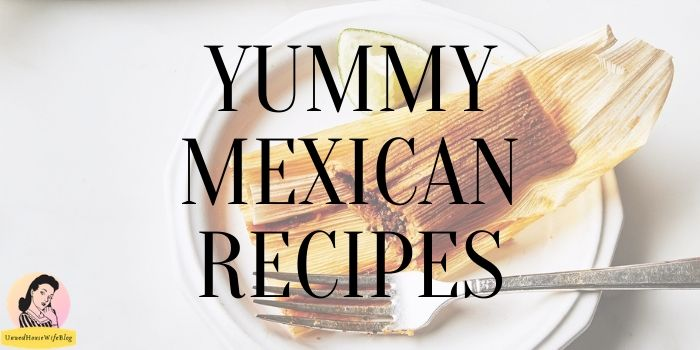 Yummy Mexican Recipes for Your Next Get Together