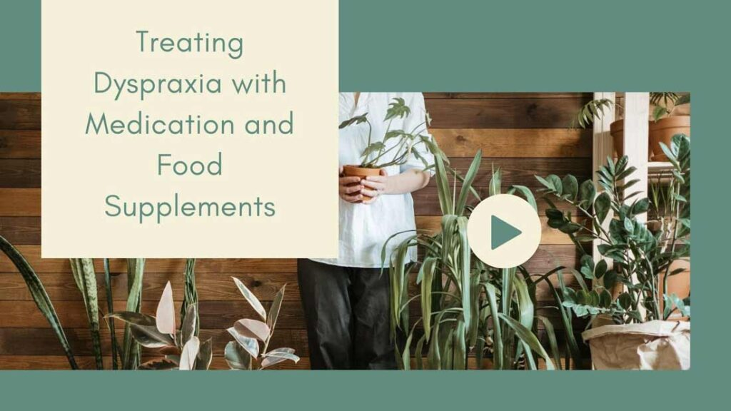 Treating Dyspraxia with Medication and Food Supplements